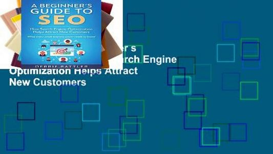 Open EBook A Beginner s Guide to SEO: How Search Engine Optimization Helps Attract New Customers