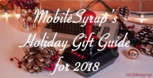 MobileSyrup's holiday gift guides roundup
