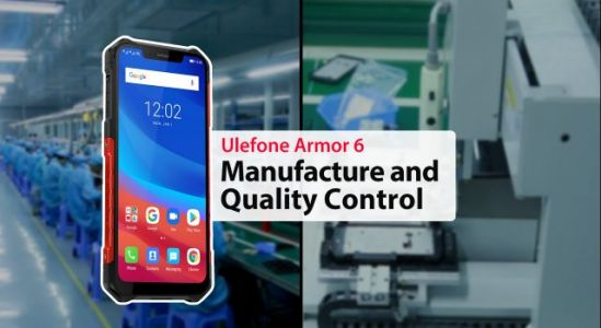 Ulefone Armor 6 Manufacture and Quality Control