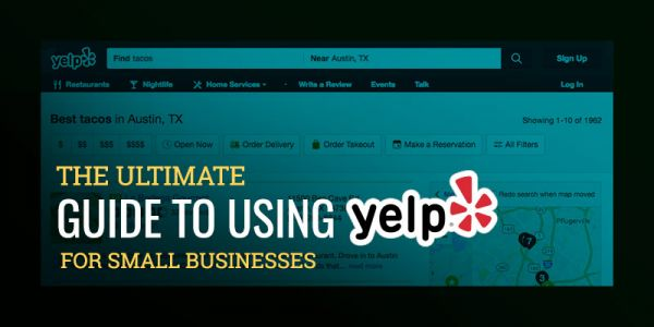 The Ultimate Guide to Using Yelp for Small Businesses