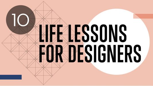 10 life lessons for designers