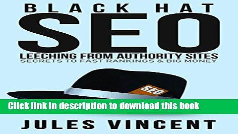Books Black Hat Seo: Leeching from Authority Sites: Secrets to Fast Rankings Big Money Free Online