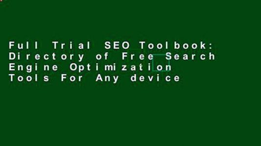 Full Trial SEO Toolbook: Directory of Free Search Engine Optimization Tools For Any device
