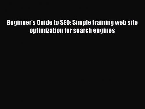 Download Beginner's Guide to SEO: Simple training web site optimization for search engines