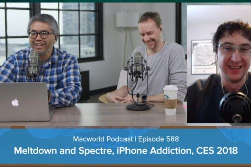 Meltdown and Spectre, iPhone addiction, CES, and your comments and questions: Macworld Podcast episode 588