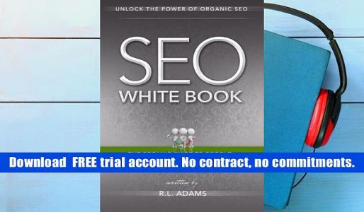Read Online SEO White Book: The Organic Guide to Google Search Engine Optimization: Volume 3