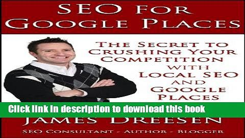 SEO for Google Places - The Secret to Crushing Your Competition with Local SEO and