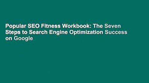 Popular SEO Fitness Workbook: The Seven Steps to Search Engine Optimization Success on Google