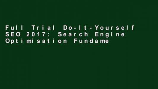 Full Trial Do-It-Yourself SEO 2017: Search Engine Optimisation Fundamentals Unlimited